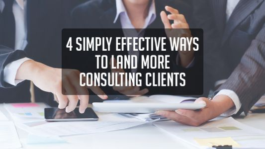 4 Simply Effective Ways To Land More Consulting Clients