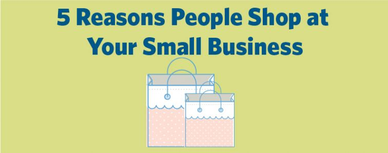 5 Reasons People Shop at Your Small Business
