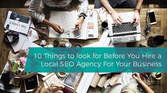 10 Things to look for Before You Hire a Local SEO Agency For Your Business