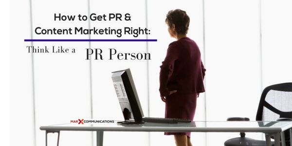How to Get PR and Content Marketing Right: Think Like a PR Person