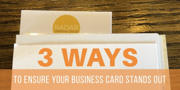 3 Ways To Ensure Your Business Card Stands Out