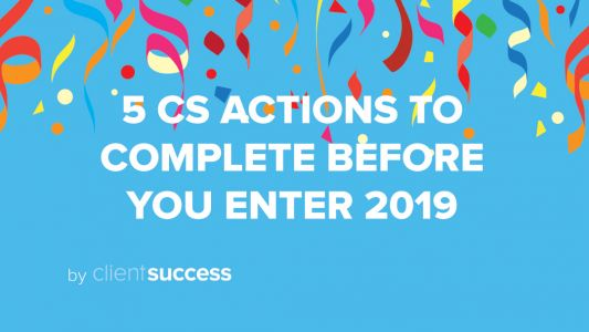 5 Customer Success Leader Actions to Complete Before 2019