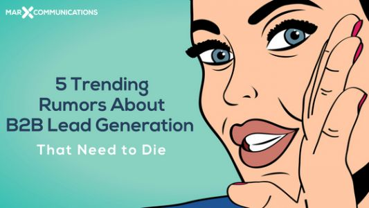 5 Trending Rumors About B2B Lead Generation That Need to Die