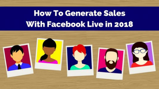 How to Generate Sales with Facebook Live in 2018