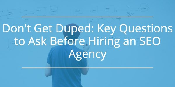 Don't Get Duped: Key Questions to Ask Before Hiring an SEO Company