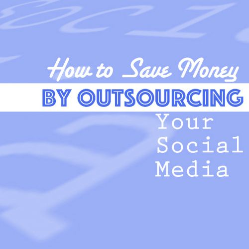 How to Save Money By Outsourcing Your Social Media