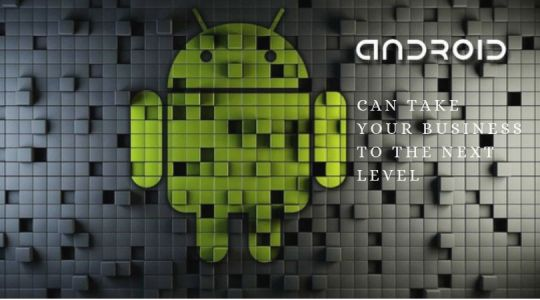 How Android App Development Takes Businesses to Next Level
