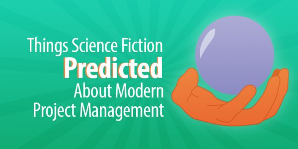 4 Things Science Fiction Predicted About Modern Project Management