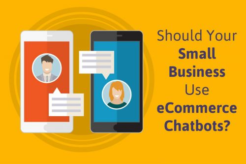 Should Your Small Business Use eCommerce Chatbots?
