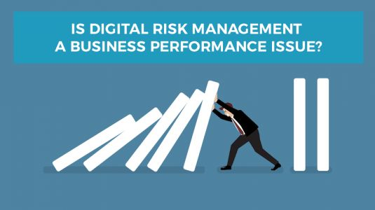 Is Digital Risk Management A Business Performance Issue?