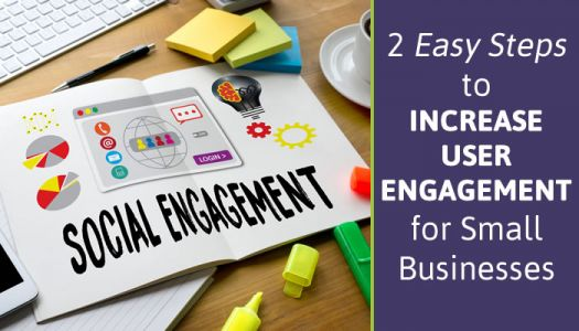 2 Easy Steps to Increase User Engagement for Small Businesses