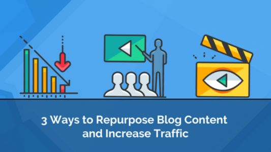3 Ways to Repurpose Blog Content and Increase Traffic