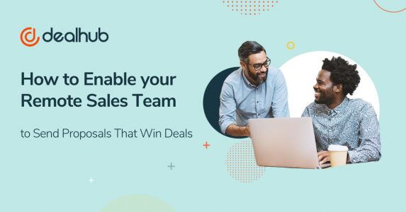 How to Enable your Remote Sales Team to Send Proposals That Win Deals