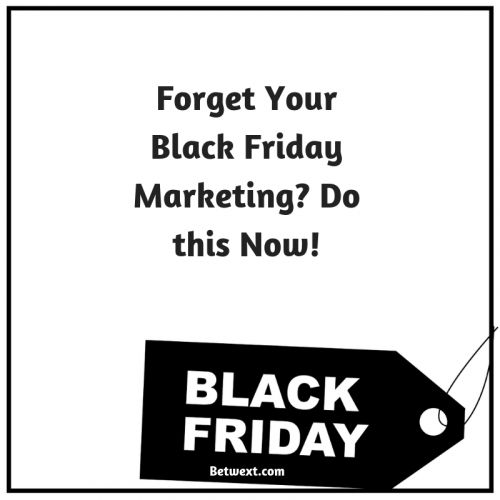 Forget Your Black Friday Marketing? Do this Now!