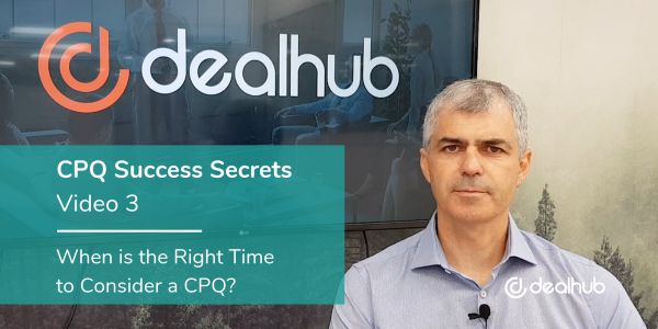 CPQ Success Secrets Video 3 - When is the Right Time to Consider CPQ?
