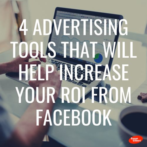 4 Advertising Tools That Will Help Increase Your ROI From Facebook