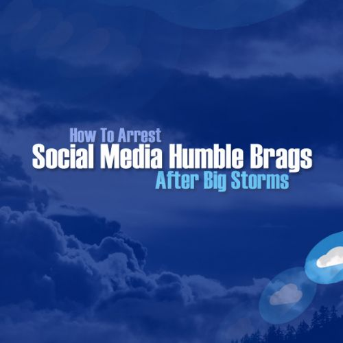 How To Arrest Social Media Humble Brags After Big Storms