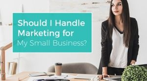 Should I Handle Marketing for My Small Business?