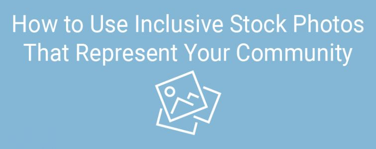 How to Use Inclusive Stock Photos That Represent Your Community