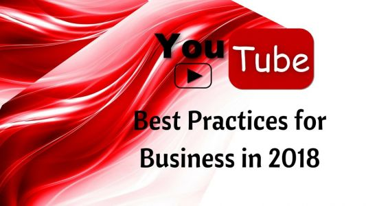 YouTube Best Practices for Business in 2018