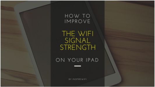 How To Improve The WiFi Signal Strength On Your iPad