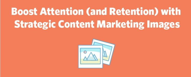Boost Attention with Strategic Content Marketing Images