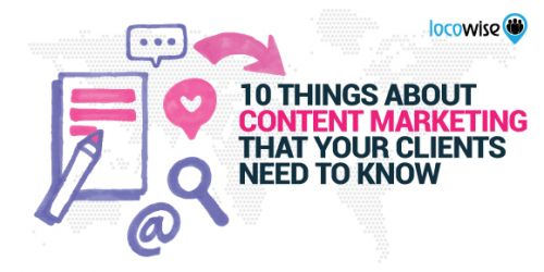 10 Things About Content Marketing That Your Clients Need To Know