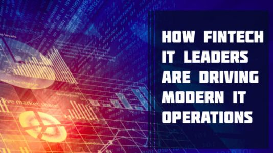 How FinTech IT Leaders are Driving Modern IT Operations