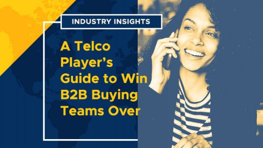 Industry Insights: A Telco Player's Guide to Win B2B Buying Teams Over