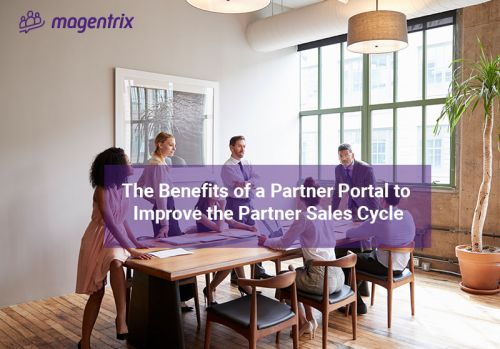 The Benefits of a Partner Portal to Improve the Partner Sales Cycle