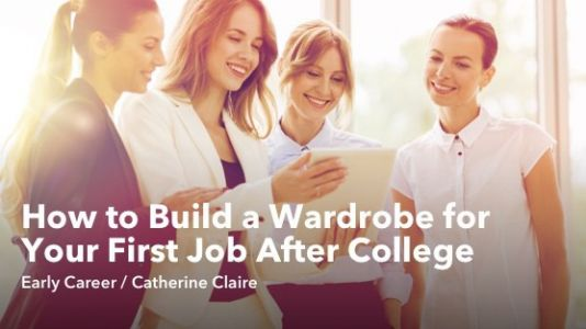 How to Build a Wardrobe for Your First Job After College