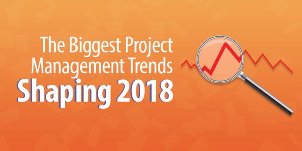 The 5 Biggest Project Management Trends Shaping 2018