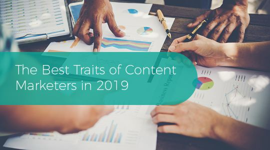 The 4 Best Traits of Content Marketers in 2019