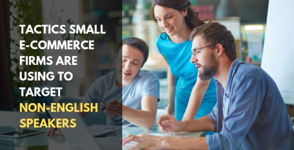 Tactics Small E-Commerce Firms Are Using to Target Non-English Speakers