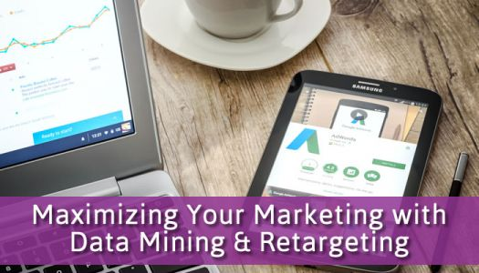 Maximizing Your Marketing with Data Mining & Retargeting
