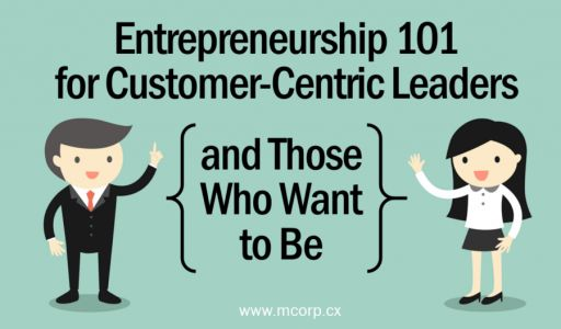 Entrepreneurship 101 for Customer-Centric Leaders and Those Who Want to Be