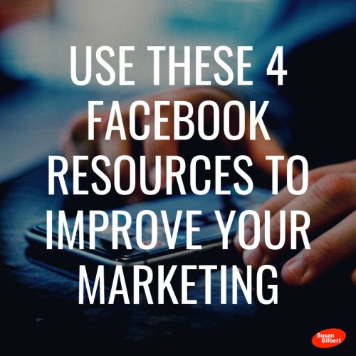 Use These 4 Facebook Resources to Improve Your Marketing
