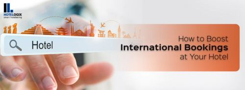 How to Boost International Bookings at Your Hotel - Hotelogix