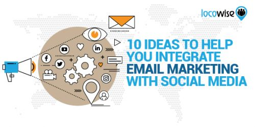 10 Ideas To Help You Integrate Email Marketing With Social Media