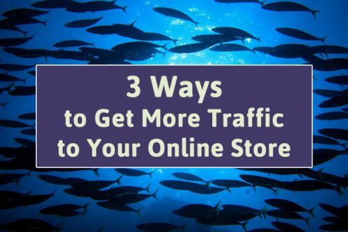 3 Ways to Get More Traffic to Your Online Store