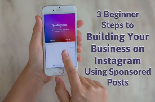 3 Beginner Steps to Building Your Business on Instagram Using Sponsored Posts