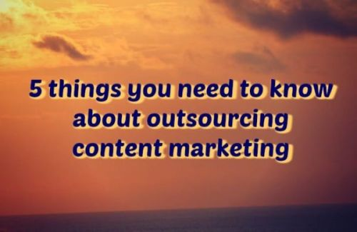 5 Things You Need to Know About Outsourcing Content Marketing