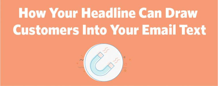 How Your Headline Can Draw Customers Into Your Email Body Text
