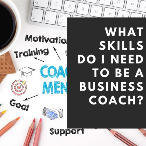 What Skills Do You Need to Be a Business Coach?