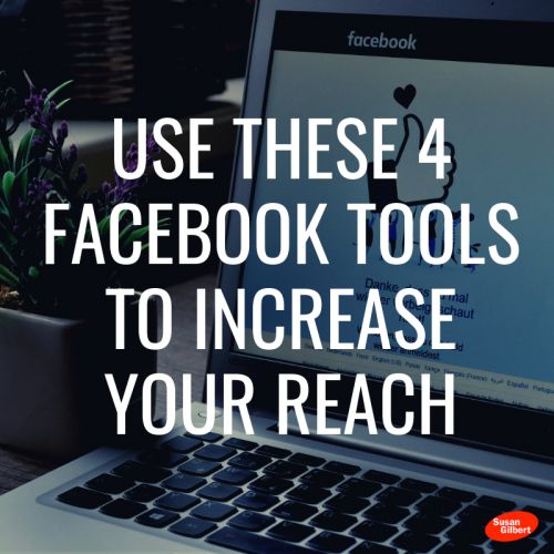 Use These 4 Facebook Tools to Increase Your Reach