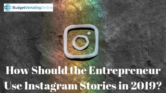 How Should the Entrepreneur Use Instagram Stories in 2019?